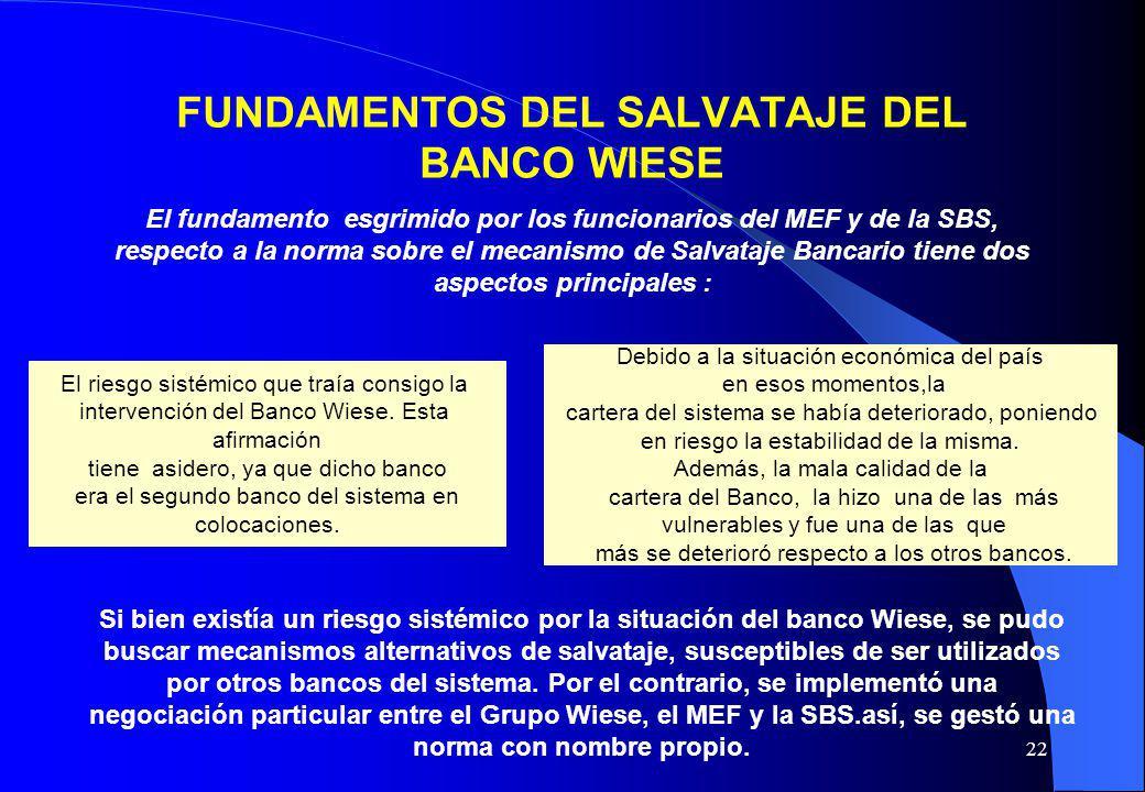 22 FUNDAMENTOS DEL SALVATAJE DEL BANCO WIESE El fundamento esgrimido por los funcionarios del MEF y de la SBS, respecto a la norma sobre el mecanismo