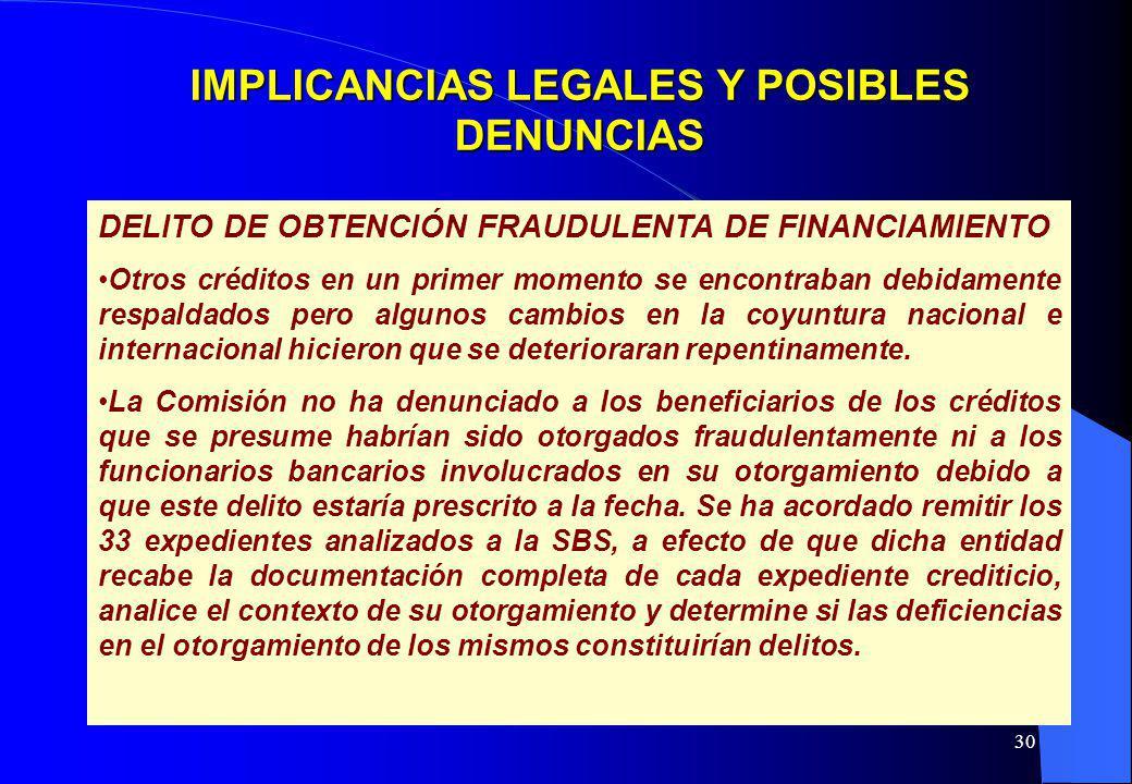 30 IMPLICANCIAS LEGALES Y POSIBLES DENUNCIAS DELITO DE OBTENCIÓN FRAUDULENTA DE FINANCIAMIENTO Otros créditos en un primer momento se encontraban debi
