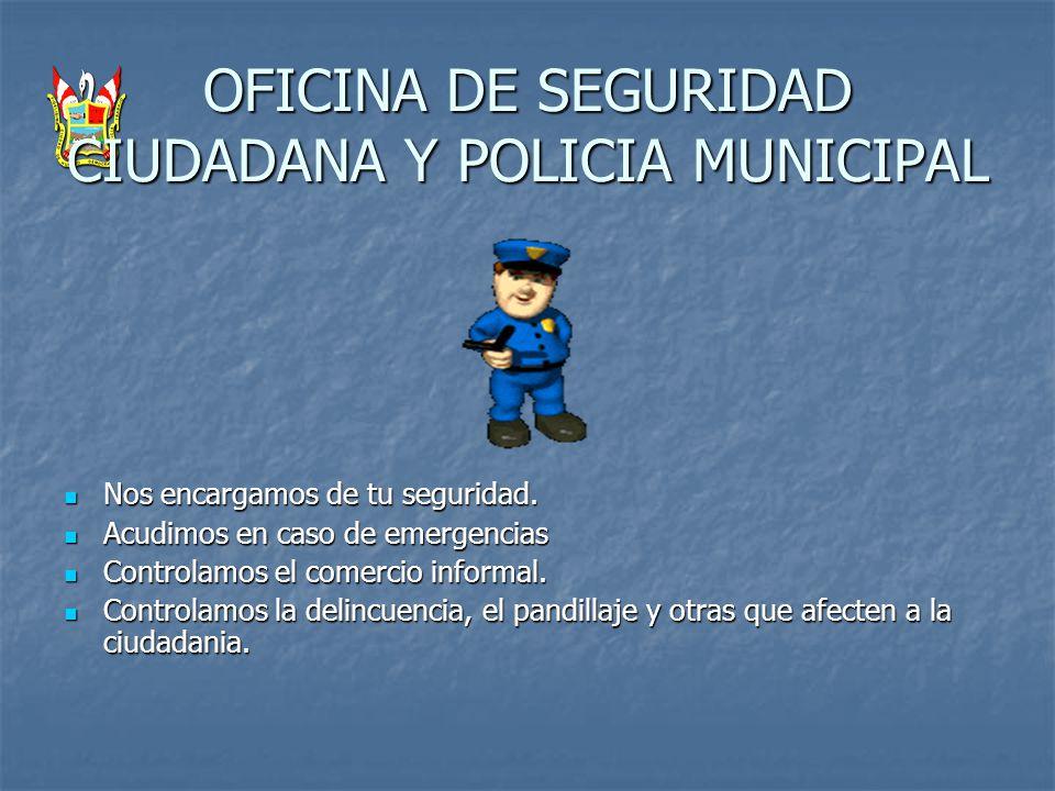 OFICINA DE SEGURIDAD CIUDADANA Y POLICIA MUNICIPAL Nos encargamos de tu seguridad. Nos encargamos de tu seguridad. Acudimos en caso de emergencias Acu