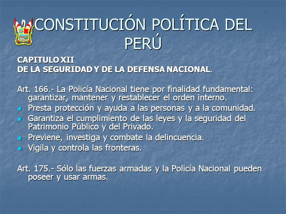 CONSTITUCIÓN POLÍTICA DEL PERÚ CAPITULO XII DE LA SEGURIDAD Y DE LA DEFENSA NACIONAL. Art. 166.- La Policía Nacional tiene por finalidad fundamental: