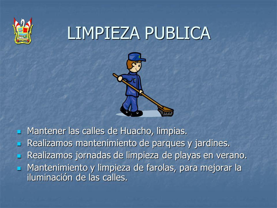 LIMPIEZA PUBLICA Mantener las calles de Huacho, limpias. Mantener las calles de Huacho, limpias. Realizamos mantenimiento de parques y jardines. Reali