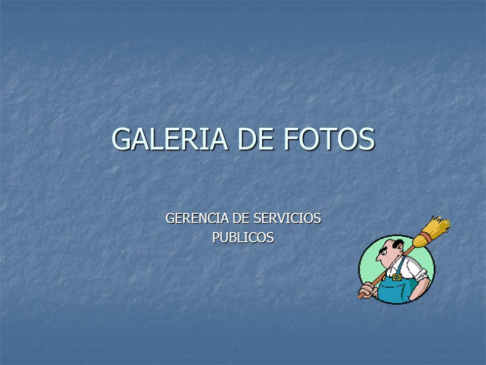 GALERIA DE FOTOS GERENCIA DE SERVICIOS PUBLICOS