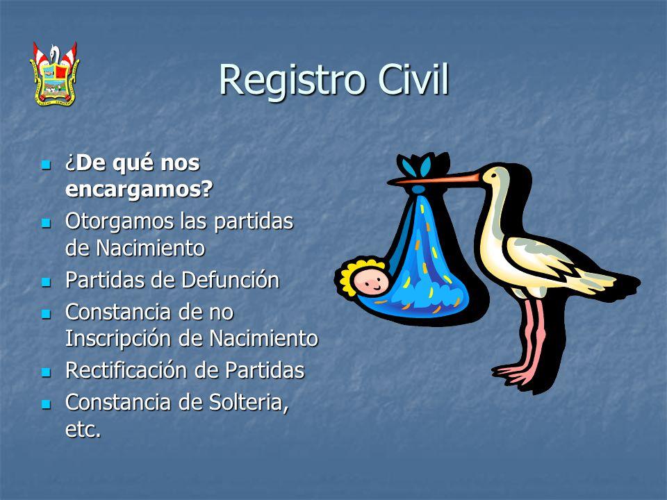 Registro Civil ¿De qué nos encargamos? ¿De qué nos encargamos? Otorgamos las partidas de Nacimiento Otorgamos las partidas de Nacimiento Partidas de D