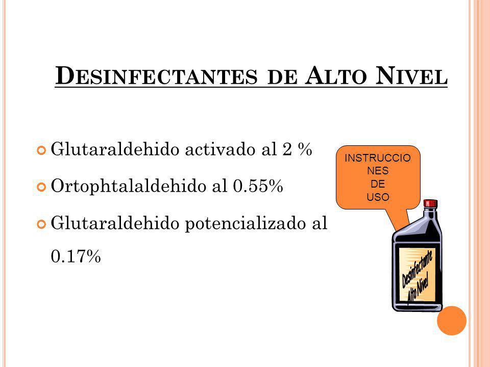 D ESINFECTANTES DE A LTO N IVEL Glutaraldehido activado al 2 % Ortophtalaldehido al 0.55% Glutaraldehido potencializado al 0.17% INSTRUCCIO NES DE USO