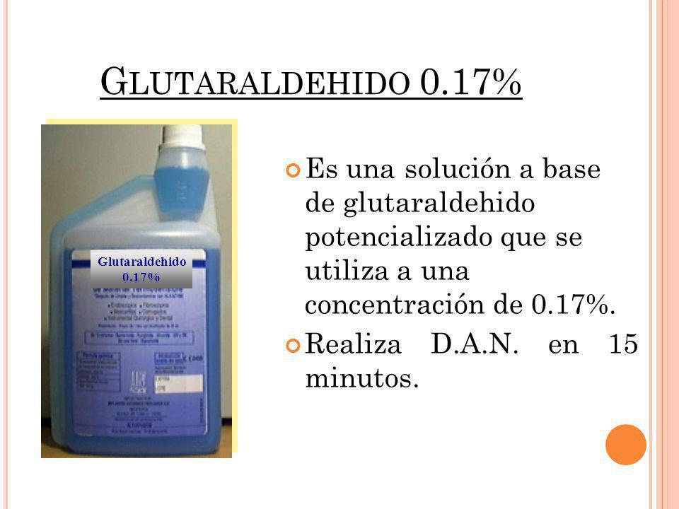G LUTARALDEHIDO 0.17% Es una solución a base de glutaraldehido potencializado que se utiliza a una concentración de 0.17%. Realiza D.A.N. en 15 minuto