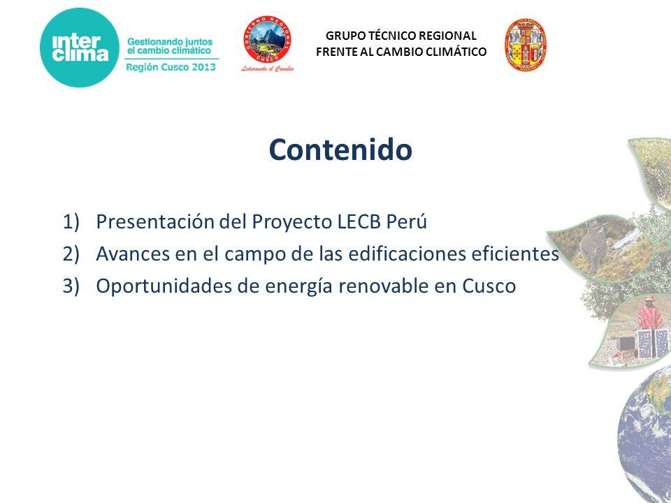 GRUPO TÉCNICO REGIONAL FRENTE AL CAMBIO CLIMÁTICO Contenido 1)Presentación del Proyecto LECB Perú 2)Avances en el campo de las edificaciones eficiente