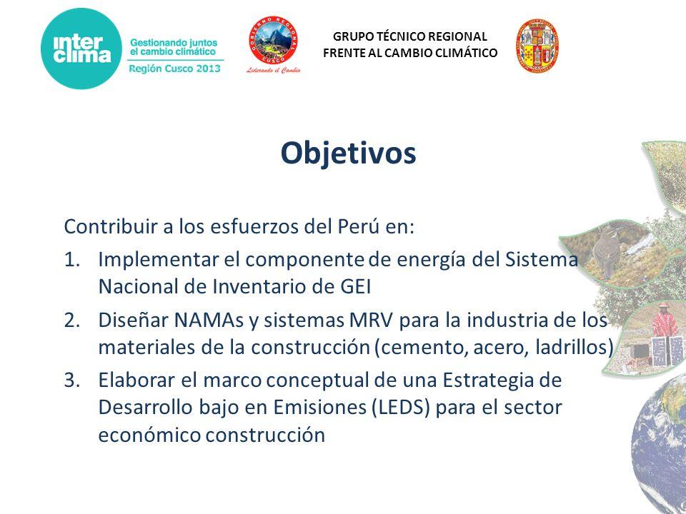 GRUPO TÉCNICO REGIONAL FRENTE AL CAMBIO CLIMÁTICO Resultados Contribuir a los esfuerzos del Perú en: 1.Implementar el componente de energía del Sistema Nacional de Inventario de GEI 2.Diseñar NAMAs y sistemas MRV para la industria de los materiales de la construcción (cemento, acero, ladrillos) 3.Elaborar el marco conceptual de una Estrategia de Desarrollo bajo en Emisiones (LEDS) para el sector económico construcción