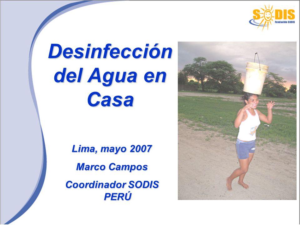 Desinfección del Agua en Casa Lima, mayo 2007 Marco Campos Coordinador SODIS PERÚ