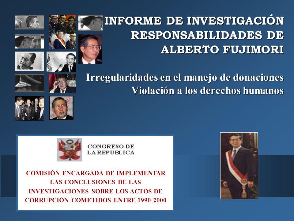 COMISIÓN ENCARGADA DE IMPLEMENTAR LAS CONCLUSIONES DE LAS INVESTIGACIONES SOBRE LOS ACTOS DE CORRUPCIÒN COMETIDOS ENTRE 1990-2000 INFORME DE INVESTIGA