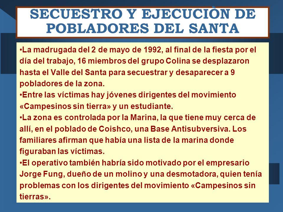 SECUESTRO Y EJECUCIÒN DE POBLADORES DEL SANTA La madrugada del 2 de mayo de 1992, al final de la fiesta por el día del trabajo, 16 miembros del grupo
