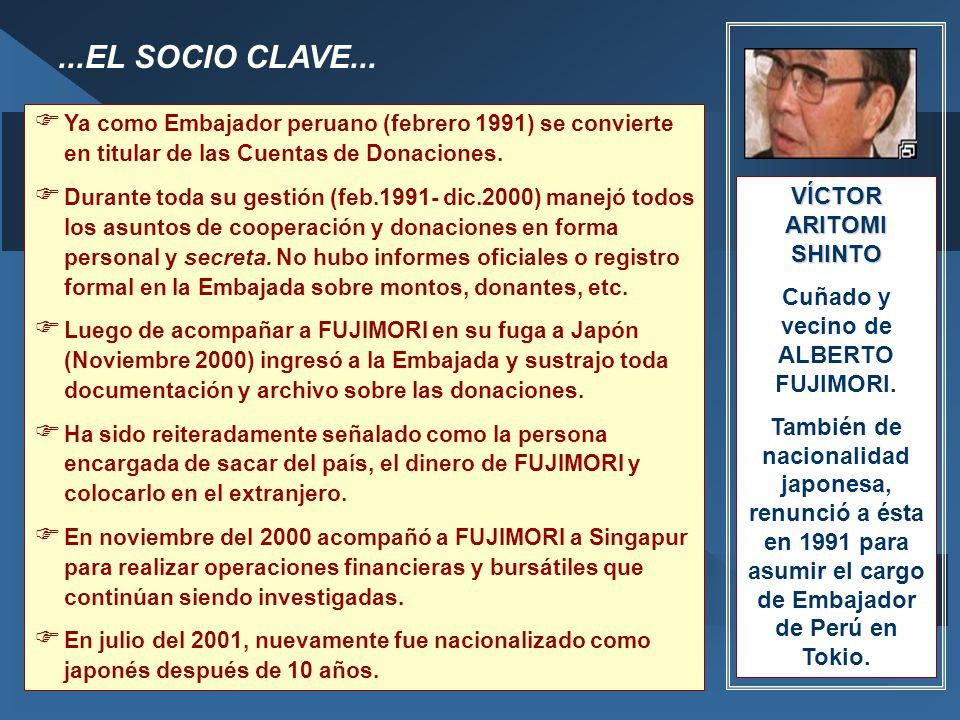 VÍCTOR ARITOMI SHINTO Cuñado y vecino de ALBERTO FUJIMORI. También de nacionalidad japonesa, renunció a ésta en 1991 para asumir el cargo de Embajador