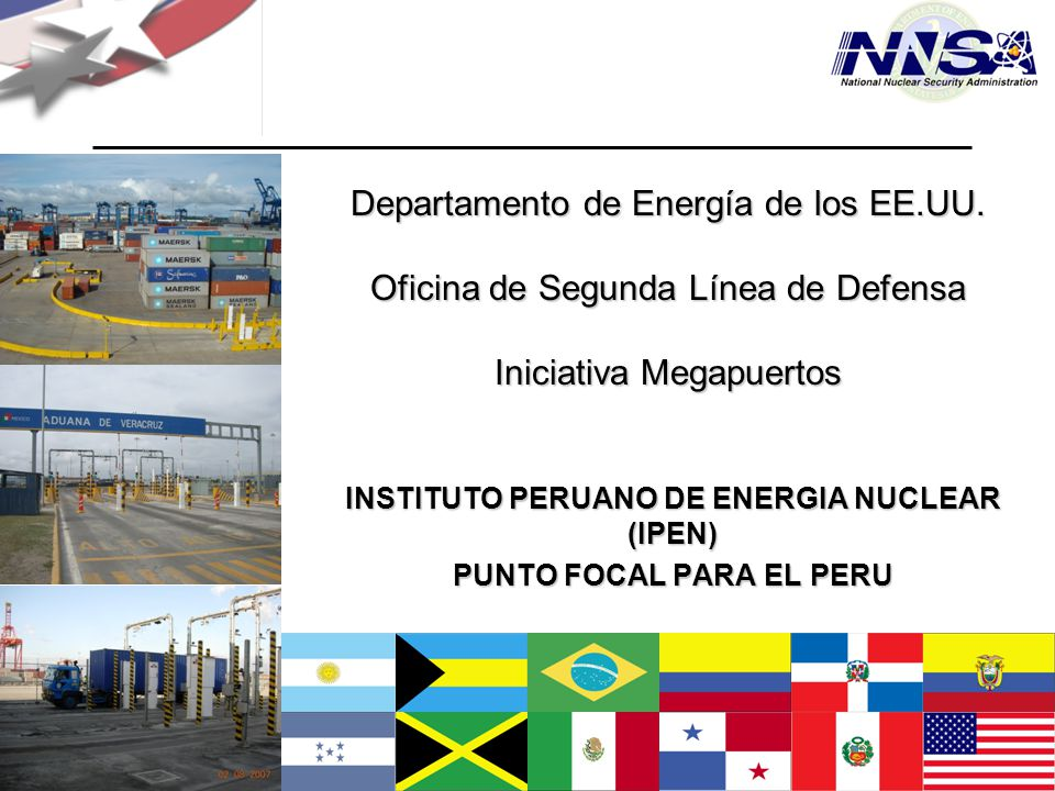Julio de 2009 Departamento de Energía de los EE.UU. Oficina de Segunda Línea de Defensa Iniciativa Megapuertos INSTITUTO PERUANO DE ENERGIA NUCLEAR (I