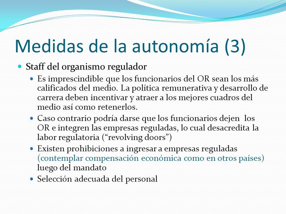 Medidas de la autonomía (3) Staff del organismo regulador Es imprescindible que los funcionarios del OR sean los más calificados del medio. La polític