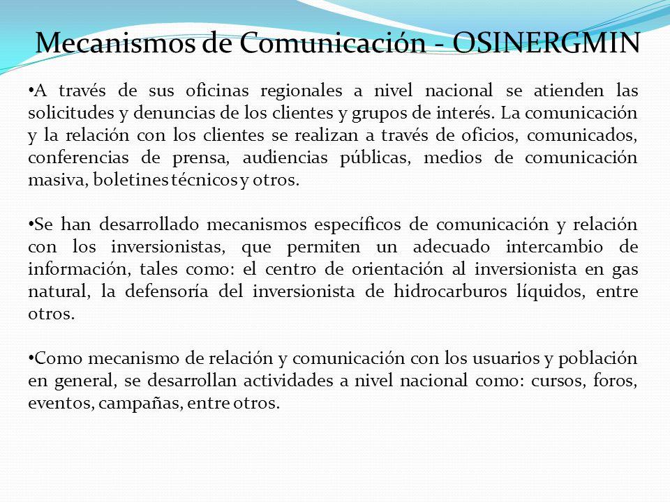 Mecanismos de Comunicación - OSINERGMIN A través de sus oficinas regionales a nivel nacional se atienden las solicitudes y denuncias de los clientes y grupos de interés.