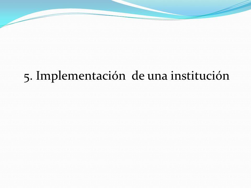 5. Implementación de una institución