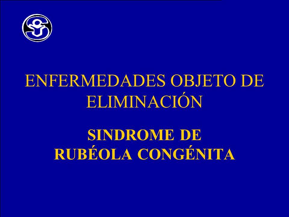 ENFERMEDADES OBJETO DE ELIMINACIÓN SINDROME DE RUBÉOLA CONGÉNITA