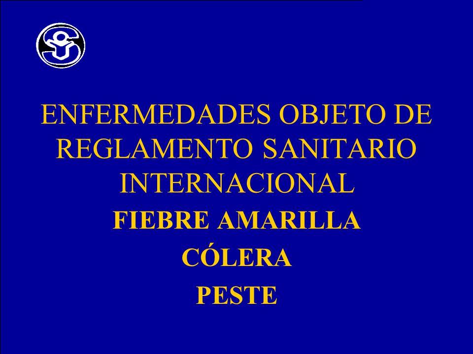 ENFERMEDADES OBJETO DE REGLAMENTO SANITARIO INTERNACIONAL FIEBRE AMARILLA CÓLERA PESTE