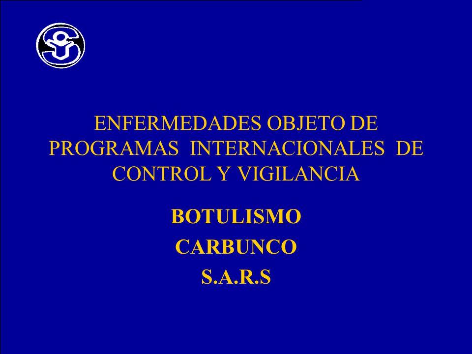 ENFERMEDADES OBJETO DE PROGRAMAS INTERNACIONALES DE CONTROL Y VIGILANCIA BOTULISMO CARBUNCO S.A.R.S