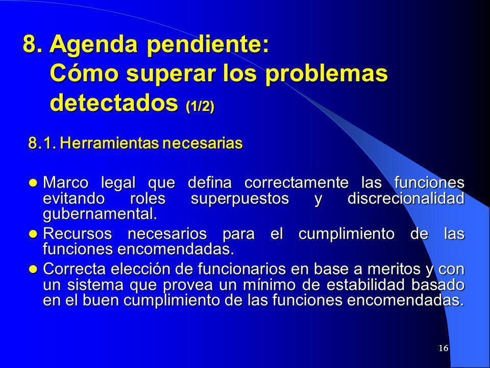 16 8. Agenda pendiente: Cómo superar los problemas detectados (1/2) 8.1. Herramientas necesarias Marco legal que defina correctamente las funciones ev