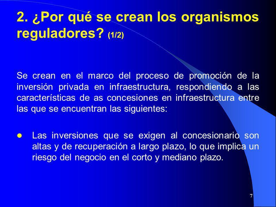 7 2. ¿Por qué se crean los organismos reguladores? (1/2) Se crean en el marco del proceso de promoción de la inversión privada en infraestructura, res