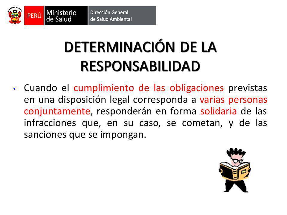 DETERMINACIÓN DE LA RESPONSABILIDAD Cuando el cumplimiento de las obligaciones previstas en una disposición legal corresponda a varias personas conjun