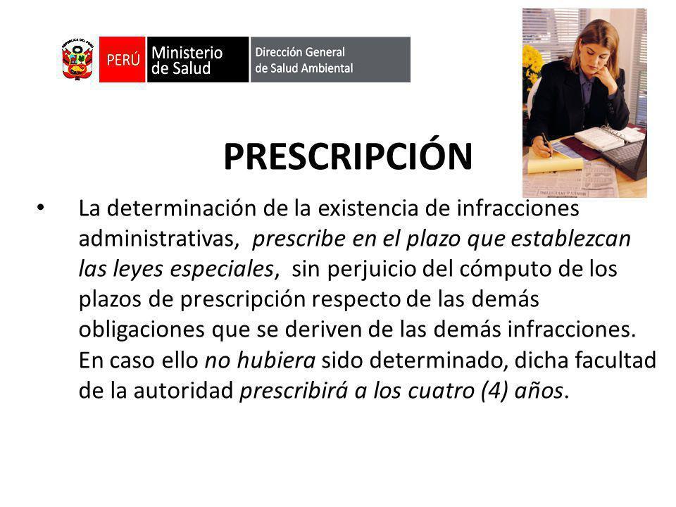 PRESCRIPCIÓN La determinación de la existencia de infracciones administrativas, prescribe en el plazo que establezcan las leyes especiales, sin perjui