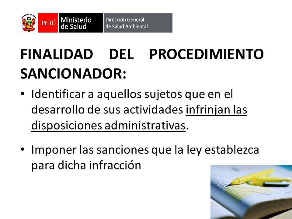 FINALIDAD DEL PROCEDIMIENTO SANCIONADOR: Identificar a aquellos sujetos que en el desarrollo de sus actividades infrinjan las disposiciones administra