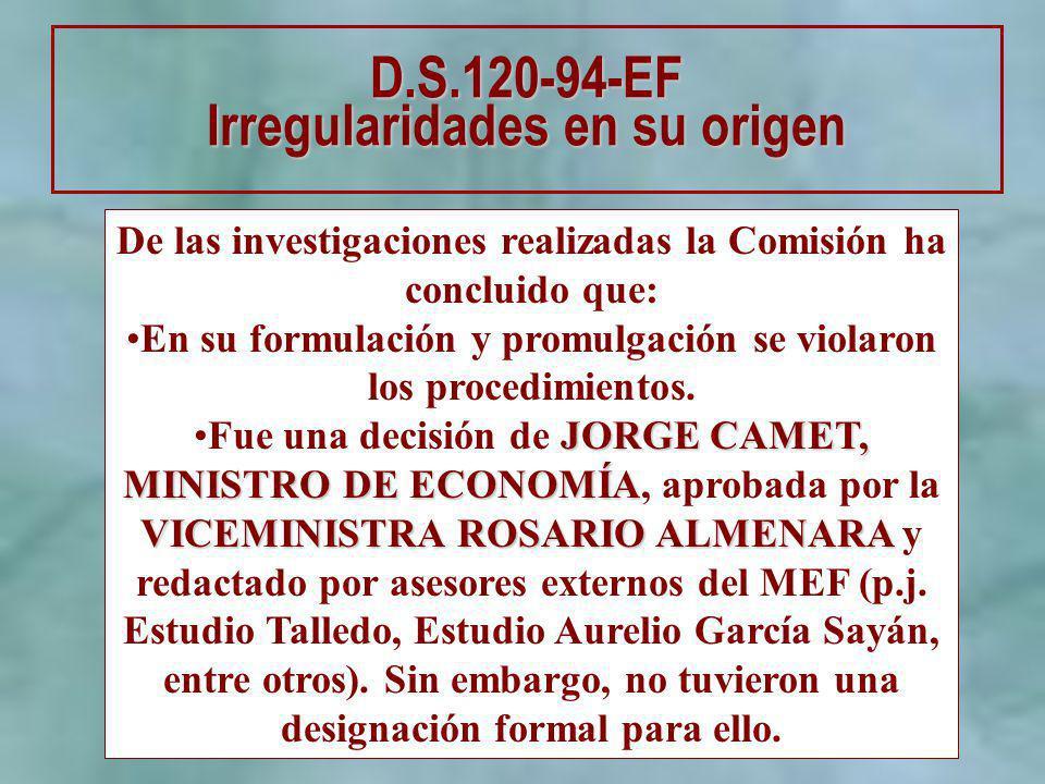 D.S.120-94-EF Irregularidades en su origen De las investigaciones realizadas la Comisión ha concluido que: En su formulación y promulgación se violaro