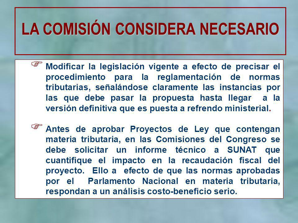 LA COMISIÓN CONSIDERA NECESARIO Modificar la legislación vigente a efecto de precisar el procedimiento para la reglamentación de normas tributarias, s