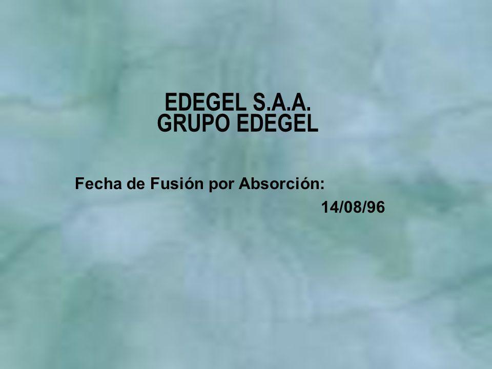 EDEGEL S.A.A. GRUPO EDEGEL Fecha de Fusión por Absorción: 14/08/96