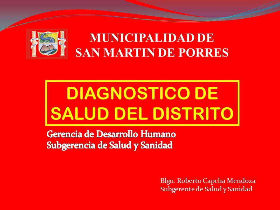 DIAGNOSTICO DE SALUD DEL DISTRITO Blgo. Roberto Capcha Mendoza Subgerente de Salud y Sanidad MUNICIPALIDAD DE SAN MARTIN DE PORRES