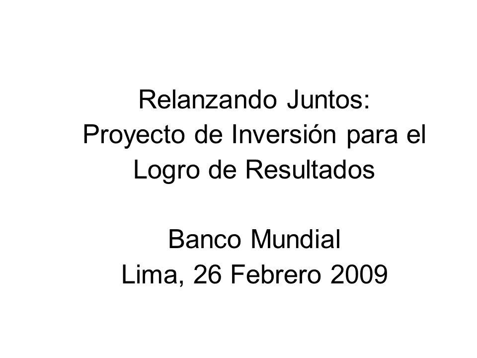 Relanzando Juntos: Proyecto de Inversión para el Logro de Resultados Banco Mundial Lima, 26 Febrero 2009