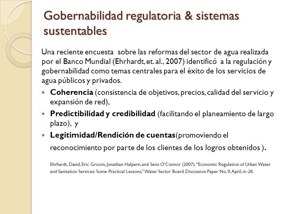 Gobernabilidad regulatoria & sistemas sustentables Una reciente encuesta sobre las reformas del sector de agua realizada por el Banco Mundial (Ehrhardt, et.