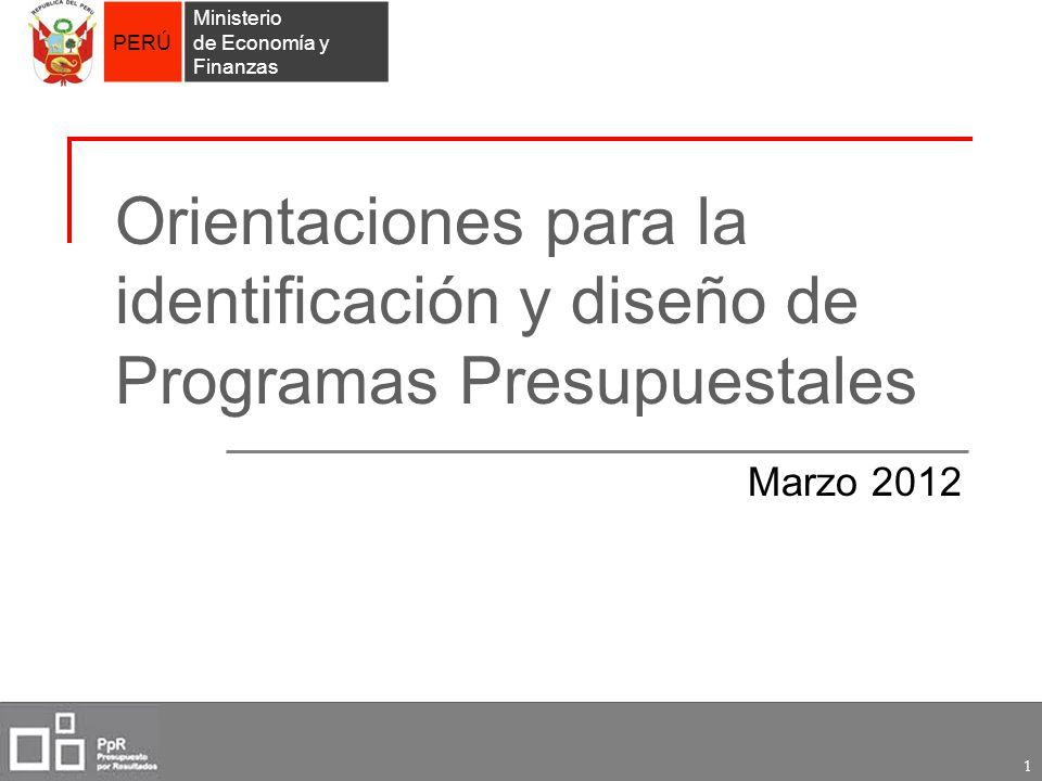 PERÚ Ministerio de Economía y Finanzas 1 Orientaciones para la identificación y diseño de Programas Presupuestales Marzo 2012