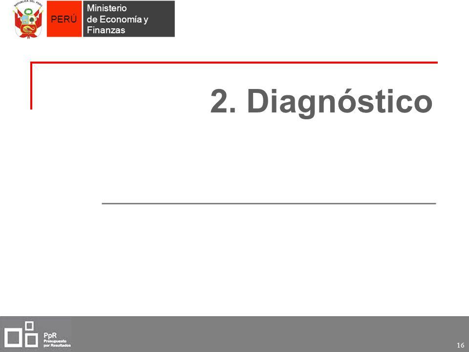 PERÚ Ministerio de Economía y Finanzas 16 2. Diagnóstico