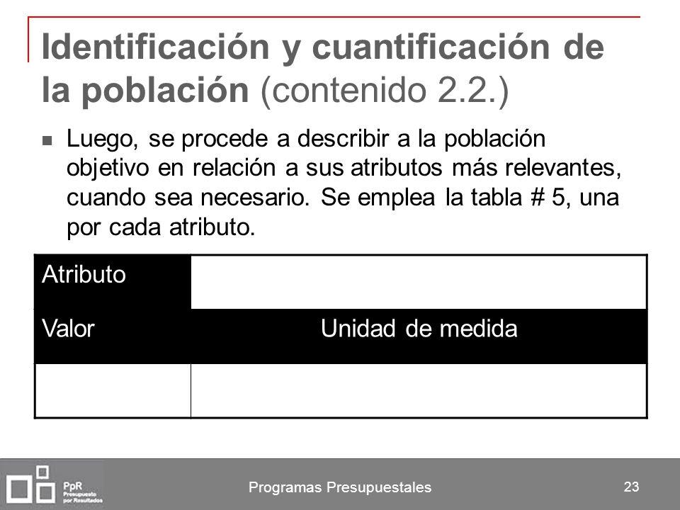 Programas Presupuestales 23 Identificación y cuantificación de la población (contenido 2.2.) Luego, se procede a describir a la población objetivo en