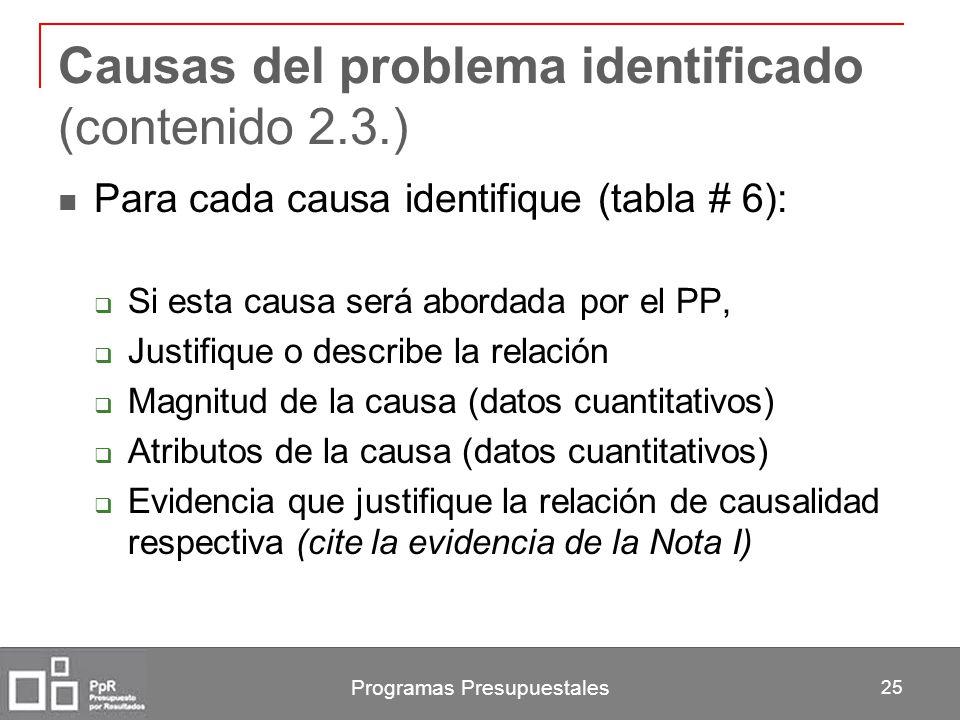 Programas Presupuestales 25 Causas del problema identificado (contenido 2.3.) Para cada causa identifique (tabla # 6): Si esta causa será abordada por
