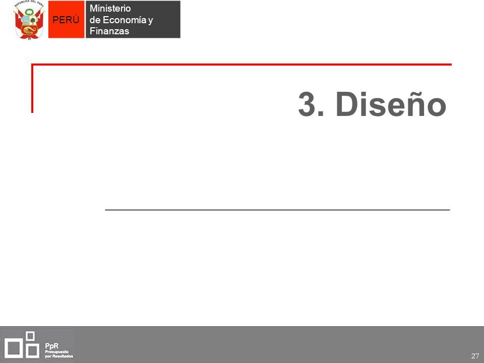 PERÚ Ministerio de Economía y Finanzas 27 3. Diseño