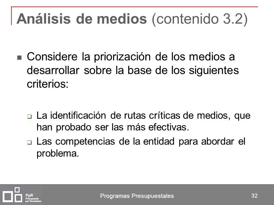 Programas Presupuestales 32 Análisis de medios (contenido 3.2) Considere la priorización de los medios a desarrollar sobre la base de los siguientes c