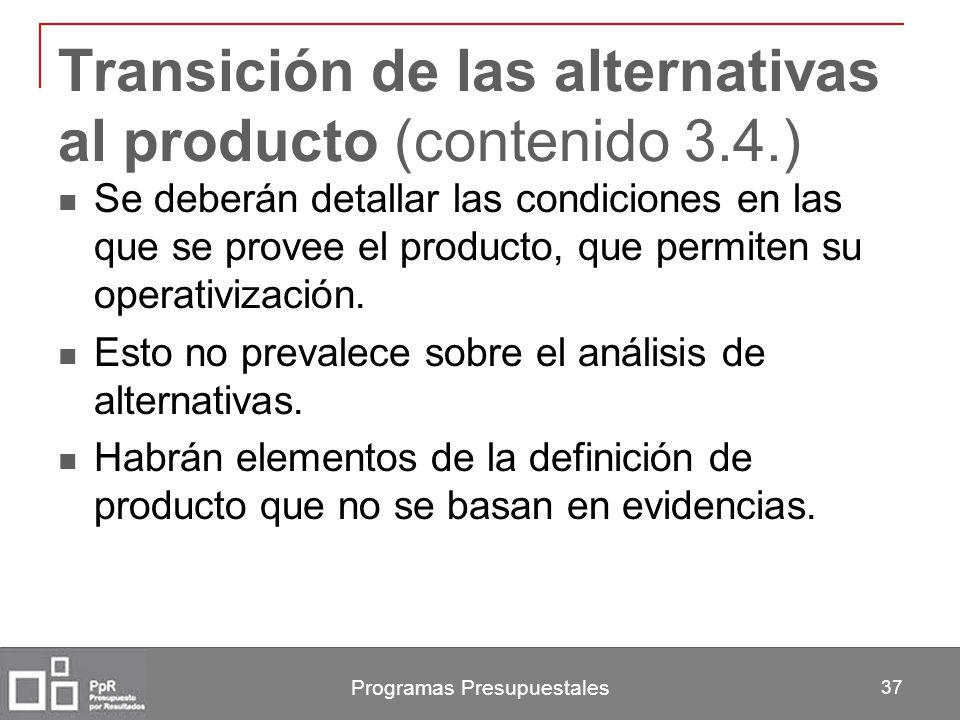 Transición de las alternativas al producto (contenido 3.4.) Se deberán detallar las condiciones en las que se provee el producto, que permiten su oper