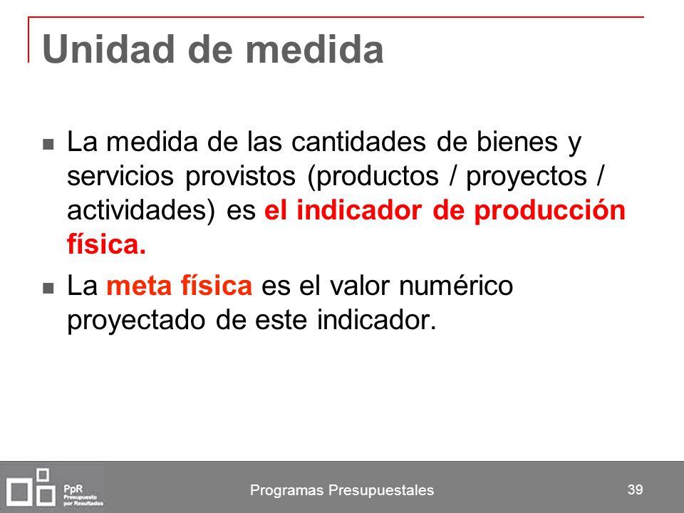 Unidad de medida La medida de las cantidades de bienes y servicios provistos (productos / proyectos / actividades) es el indicador de producción físic