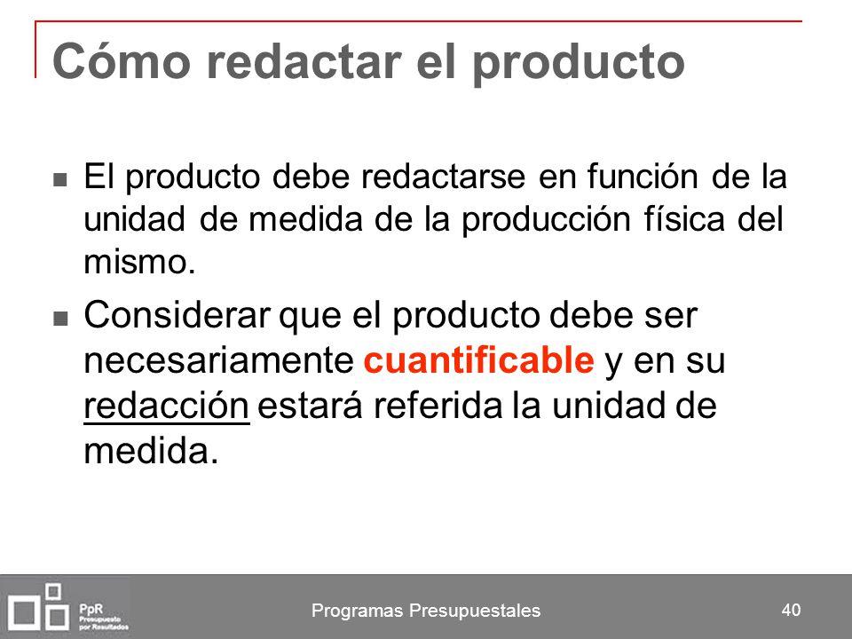 Cómo redactar el producto El producto debe redactarse en función de la unidad de medida de la producción física del mismo. Considerar que el producto