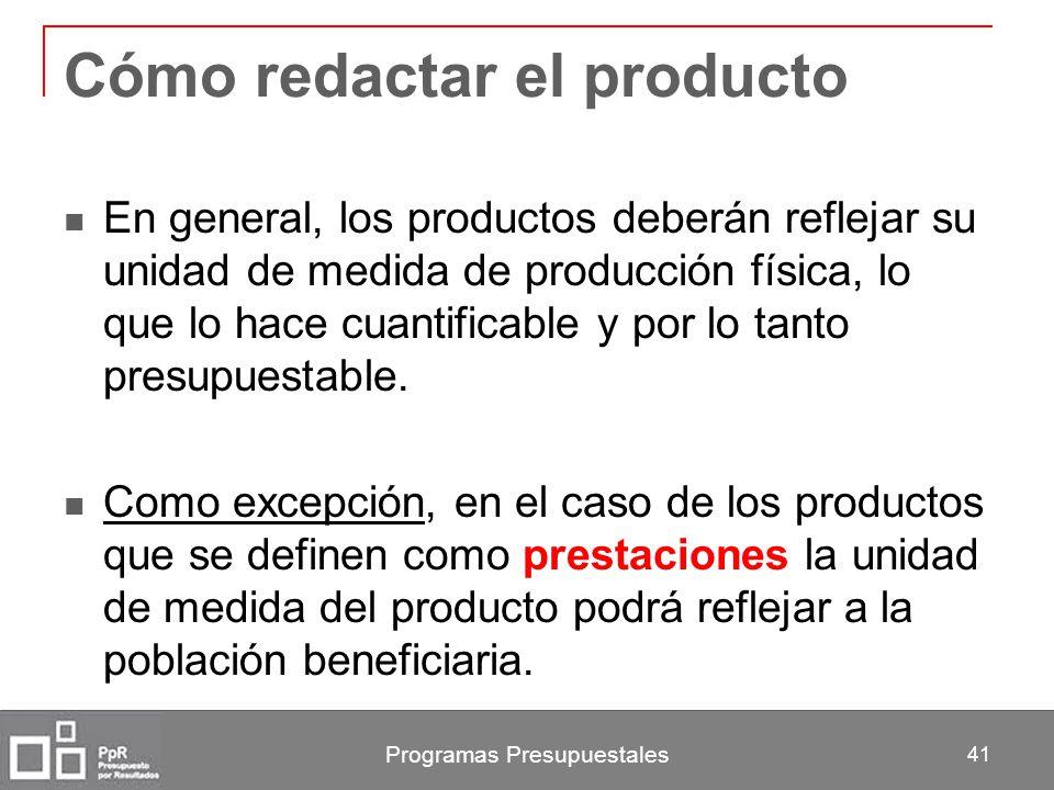 Cómo redactar el producto En general, los productos deberán reflejar su unidad de medida de producción física, lo que lo hace cuantificable y por lo t