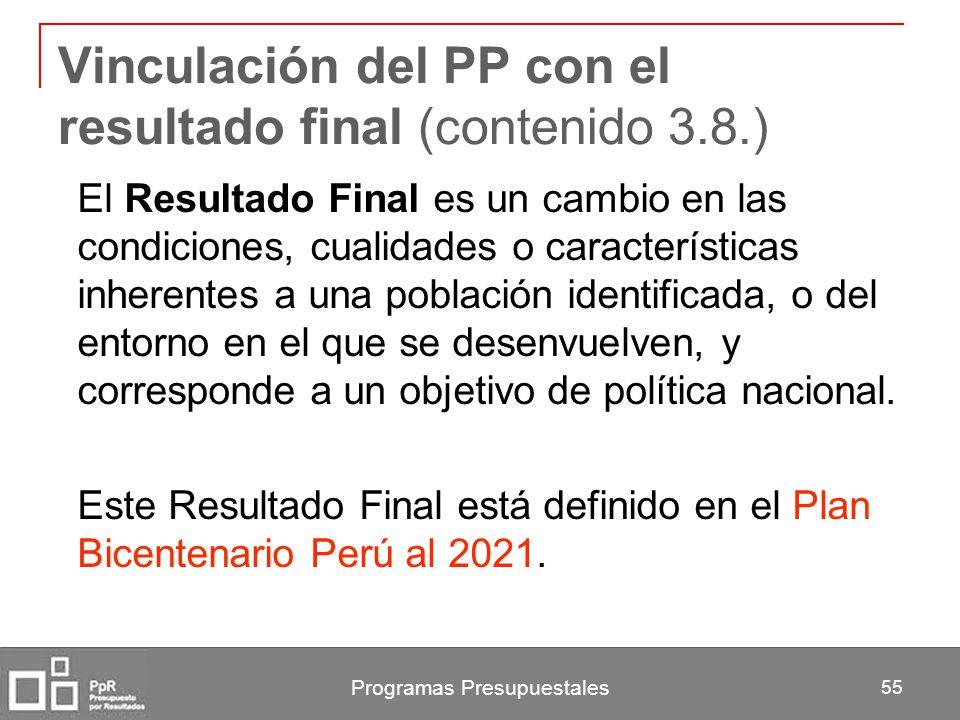 Programas Presupuestales 55 Vinculación del PP con el resultado final (contenido 3.8.) El Resultado Final es un cambio en las condiciones, cualidades