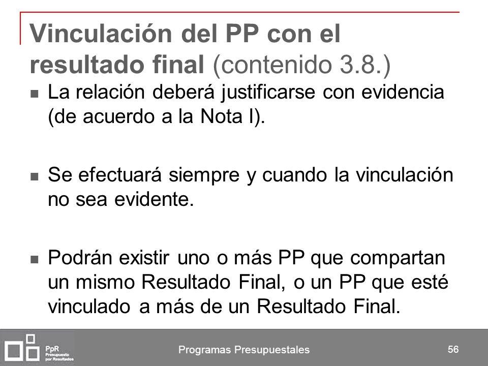 Programas Presupuestales 56 Vinculación del PP con el resultado final (contenido 3.8.) La relación deberá justificarse con evidencia (de acuerdo a la