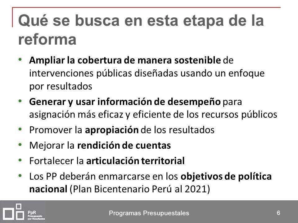 Programas Presupuestales 6 Qué se busca en esta etapa de la reforma Ampliar la cobertura de manera sostenible de intervenciones públicas diseñadas usa
