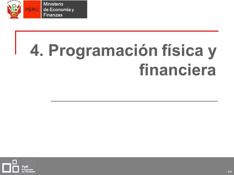 PERÚ Ministerio de Economía y Finanzas 64 4. Programación física y financiera