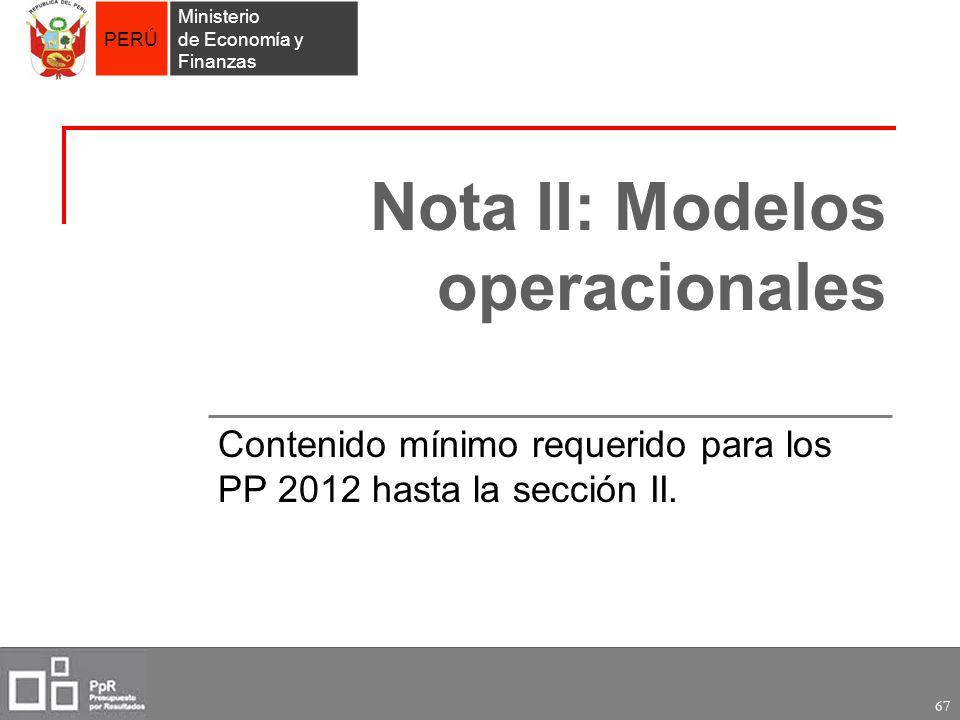 PERÚ Ministerio de Economía y Finanzas 67 Nota II: Modelos operacionales Contenido mínimo requerido para los PP 2012 hasta la sección II.