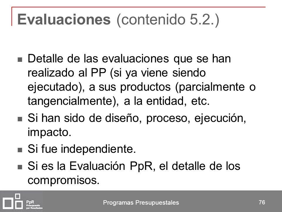 Programas Presupuestales 76 Evaluaciones (contenido 5.2.) Detalle de las evaluaciones que se han realizado al PP (si ya viene siendo ejecutado), a sus