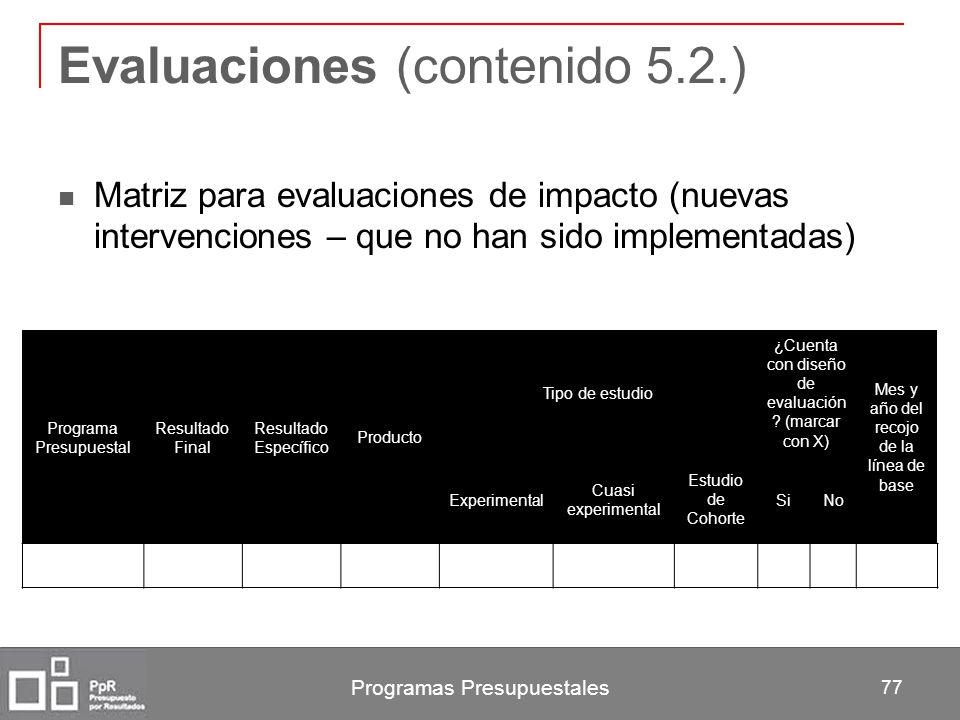 Programas Presupuestales 77 Evaluaciones (contenido 5.2.) Matriz para evaluaciones de impacto (nuevas intervenciones – que no han sido implementadas)